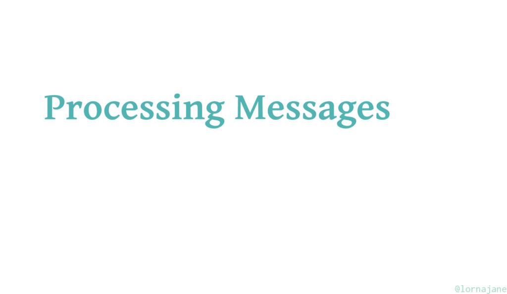 Processing Messages @lornajane