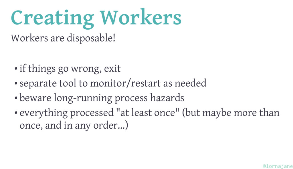 Creating Workers Workers are disposable! • if t...