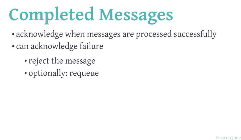 Completed Messages • acknowledge when messages ...