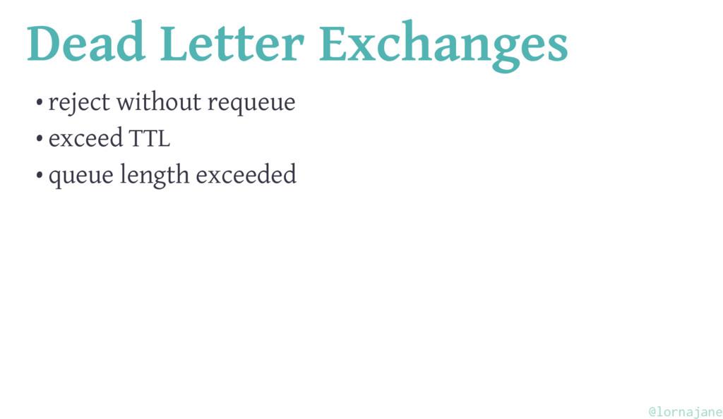 Dead Letter Exchanges • reject without requeue ...