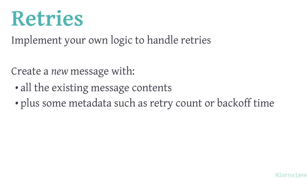 Retries Implement your own logic to handle retr...