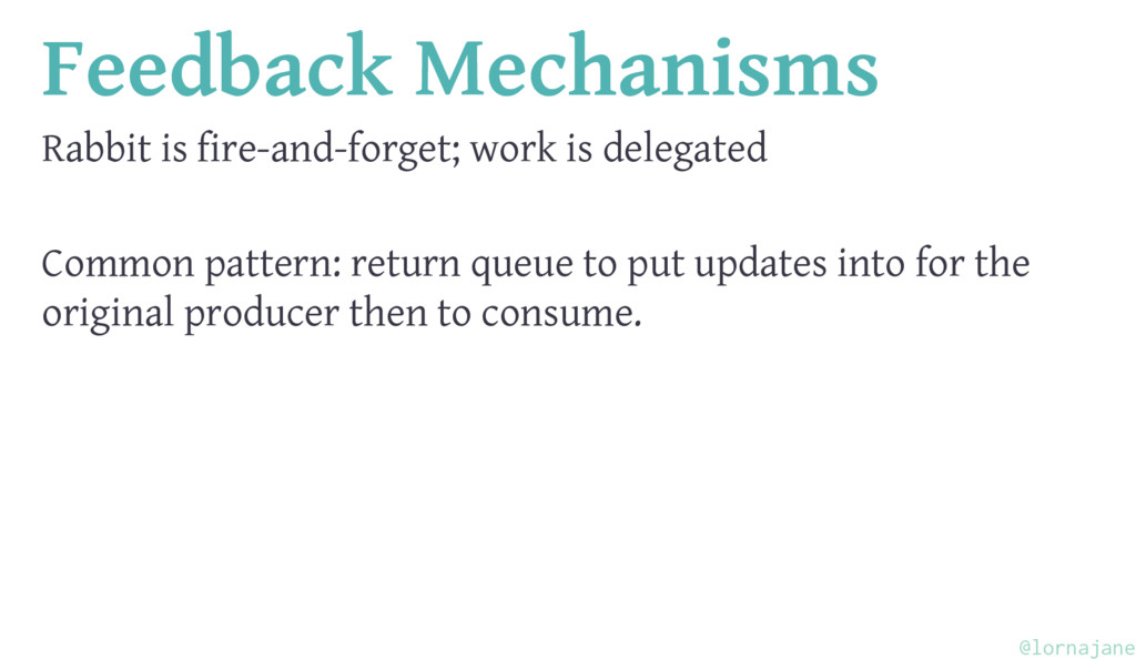 Feedback Mechanisms Rabbit is fire-and-forget; ...