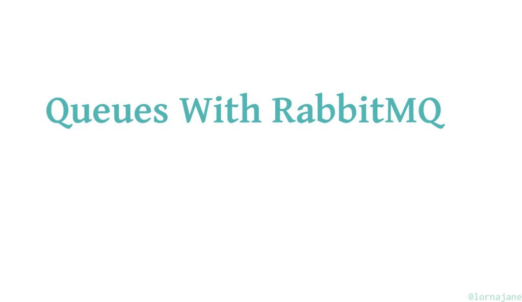 Queues With RabbitMQ @lornajane
