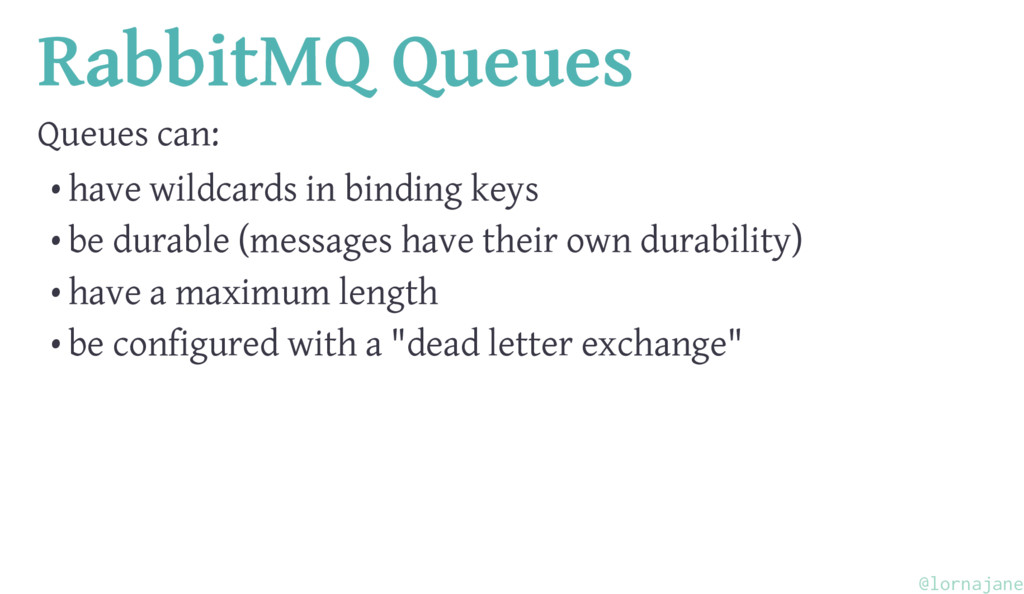 RabbitMQ Queues Queues can: • have wildcards in...
