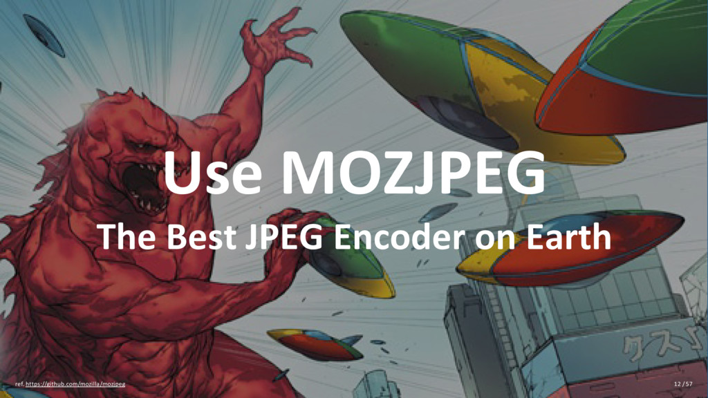 Use MOZJPEG The Best JPEG Encoder on Earth ref....