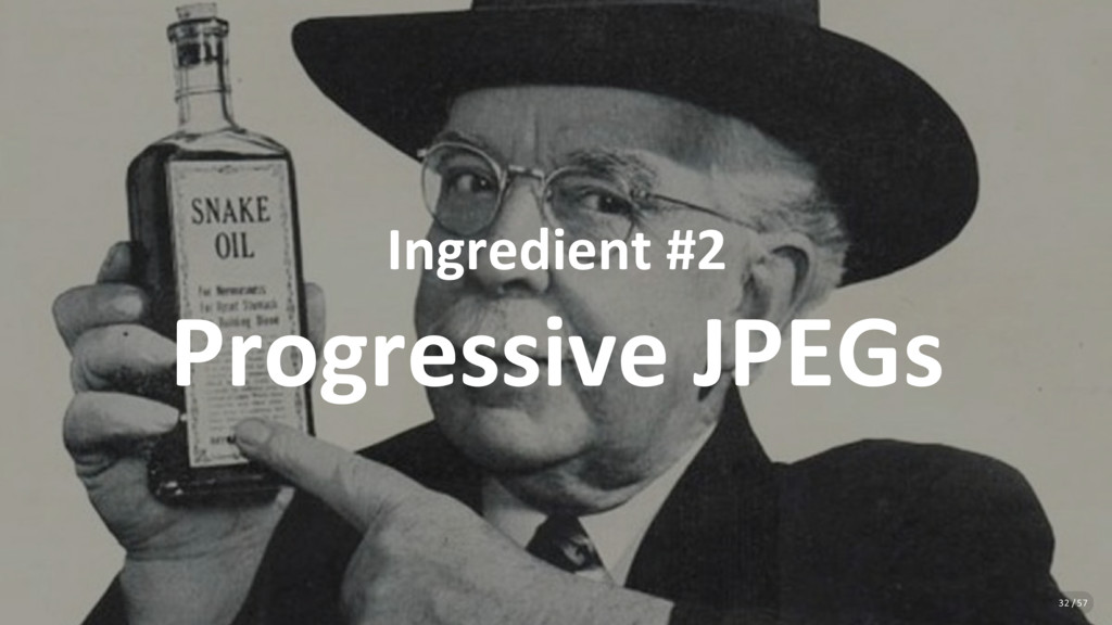 Ingredient #2 Progressive JPEGs 32 / 57
