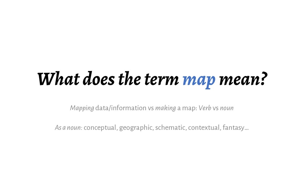 What does the term map mean? Mapping data/infor...