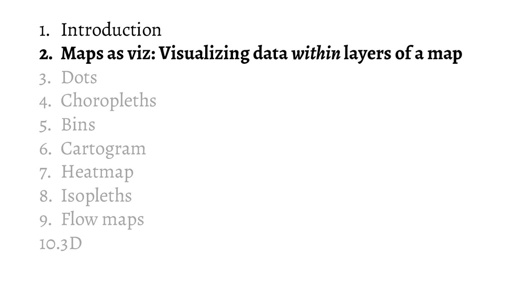 1. Introduction 2. Maps as viz: Visualizing dat...