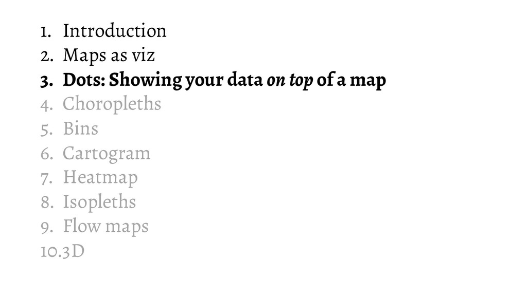 1. Introduction 2. Maps as viz 3. Dots: Showing...