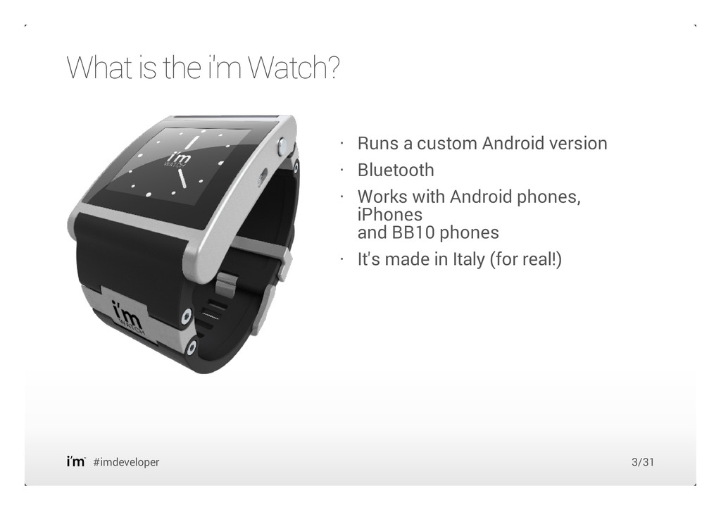 What is the i'm Watch? #imdeveloper Runs a cust...