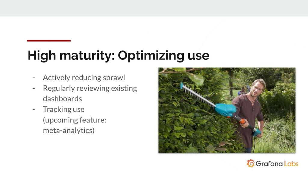 High maturity: Optimizing use - Actively reduci...