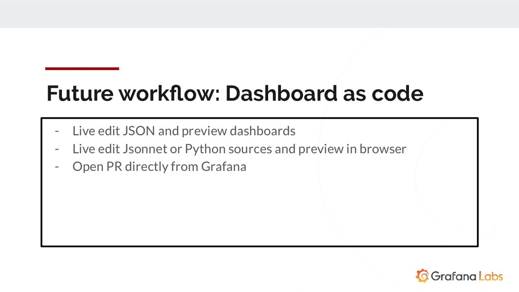 Future workflow: Dashboard as code - Live edit J...