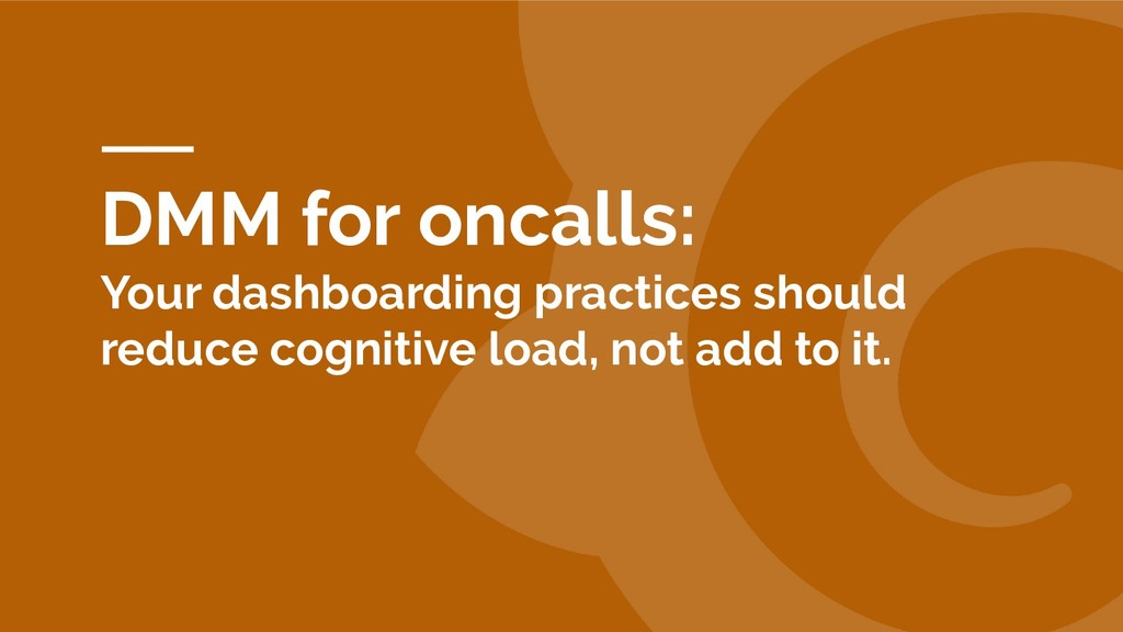 DMM for oncalls: Your dashboarding practices sh...