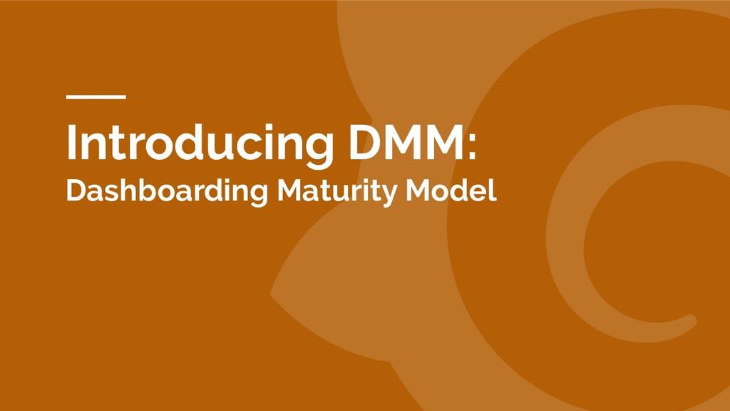 Introducing DMM: Dashboarding Maturity Model
