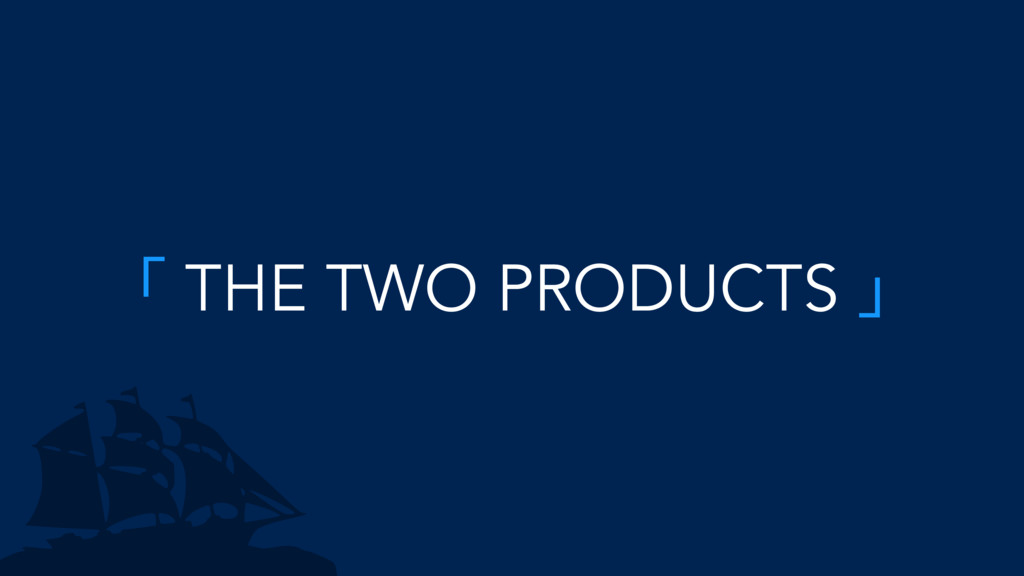 「 THE TWO PRODUCTS 」
