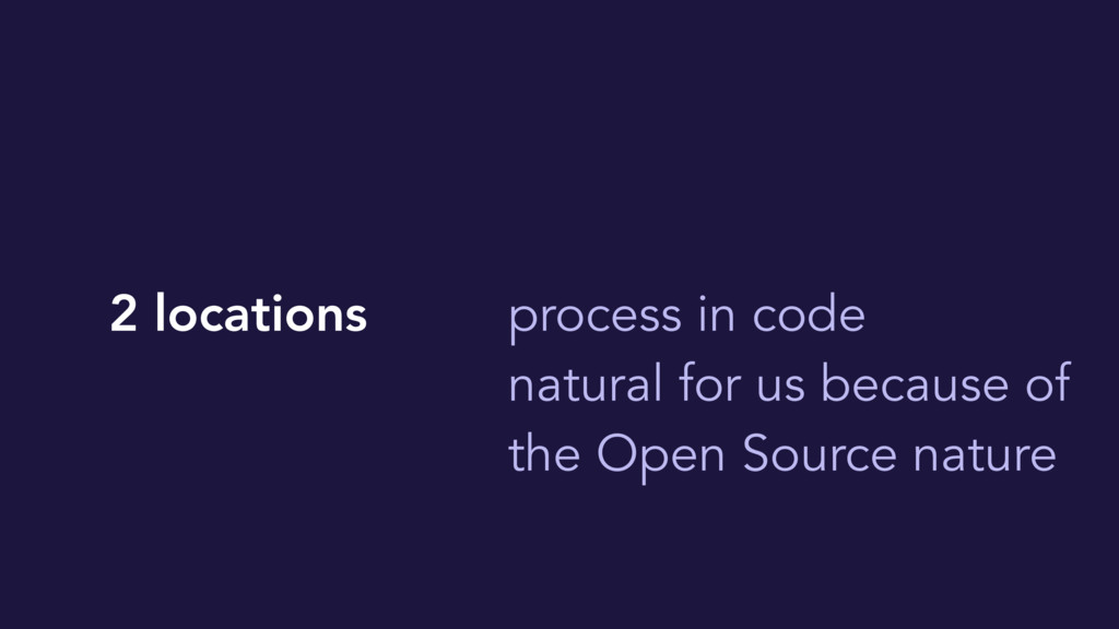 2 locations process in code natural for us beca...