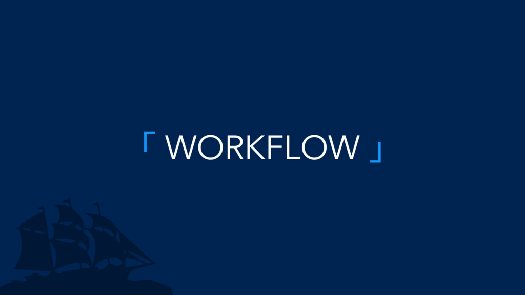 「 WORKFLOW 」