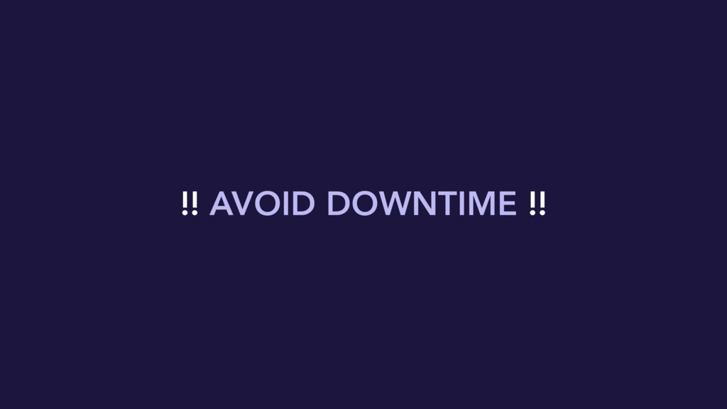 !! AVOID DOWNTIME !!