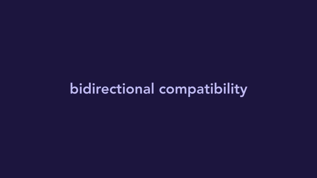 bidirectional compatibility