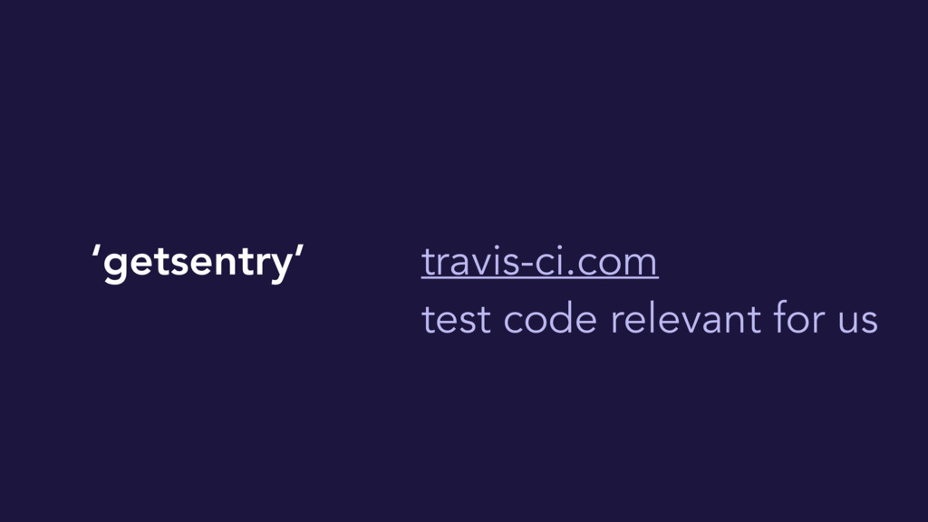'getsentry' travis-ci.com test code relevant fo...