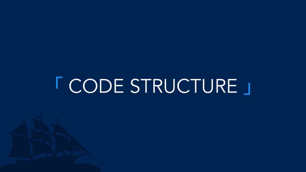 「 CODE STRUCTURE 」