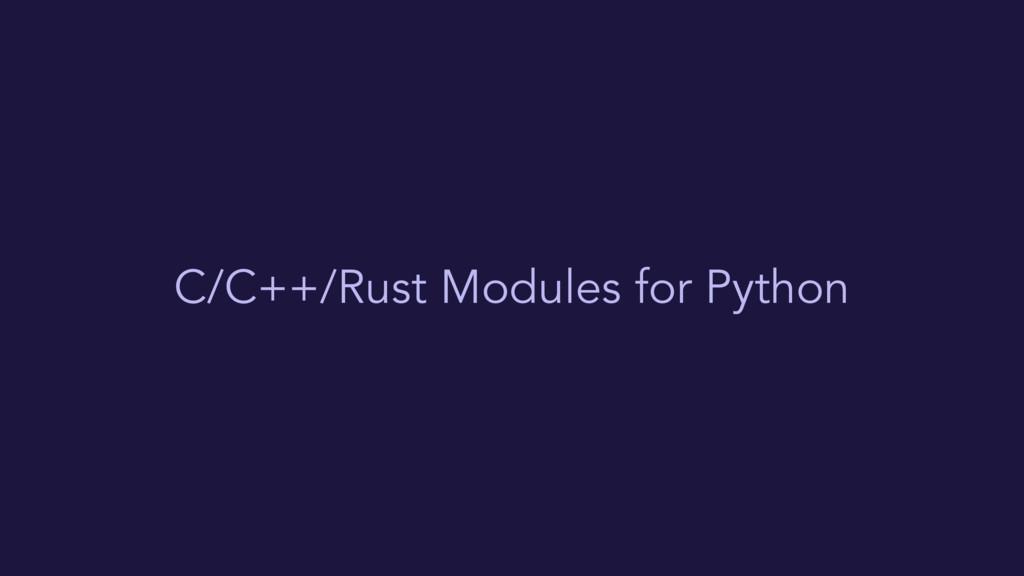 C/C++/Rust Modules for Python