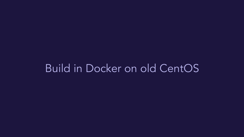 Build in Docker on old CentOS