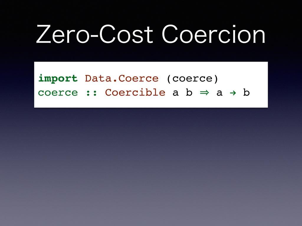 ;FSP$PTU$PFSDJPO import Data.Coerce (coerce) ...