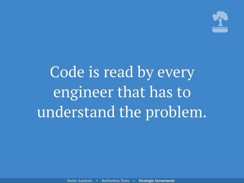 Code is read by every engineer that has to unde...