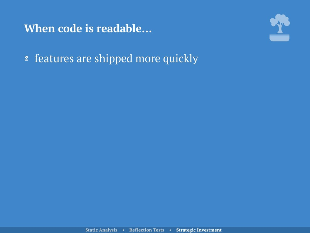 features are shipped more quickly When code is ...