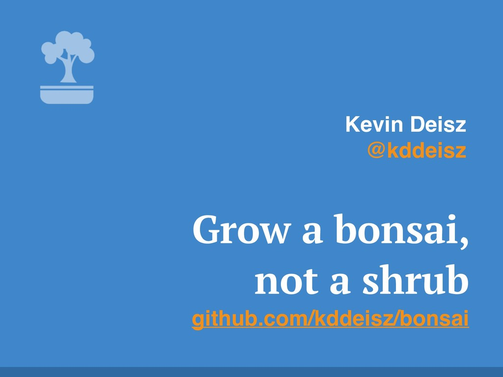 Grow a bonsai, not a shrub github.com/kddeisz/b...
