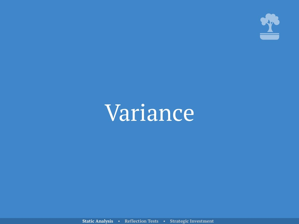 Variance Static Analysis • Reflection Tests • S...