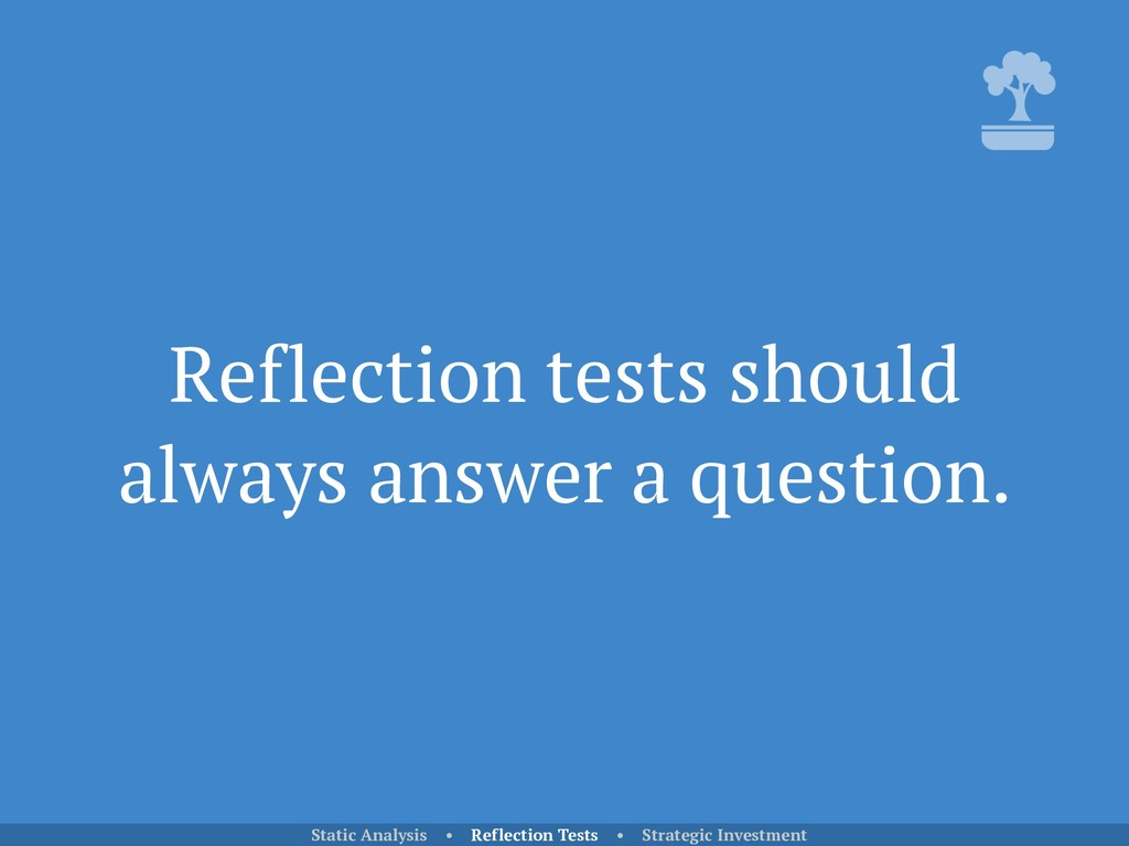 Reflection tests should always answer a questio...