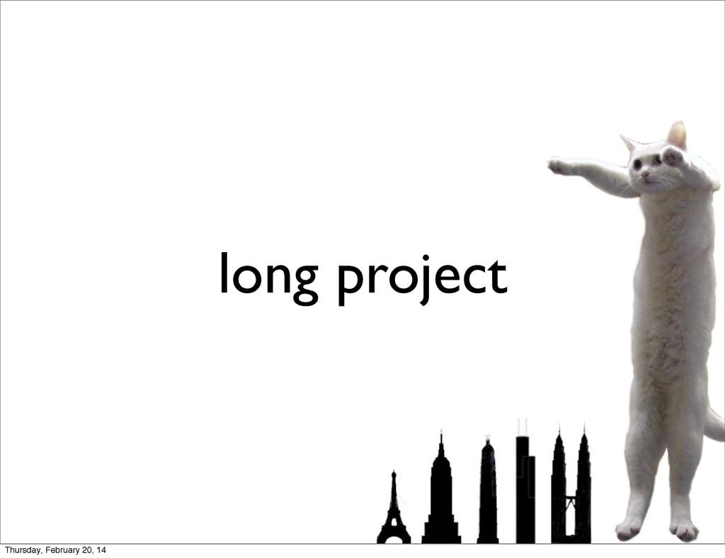 long project Thursday, February 20, 14