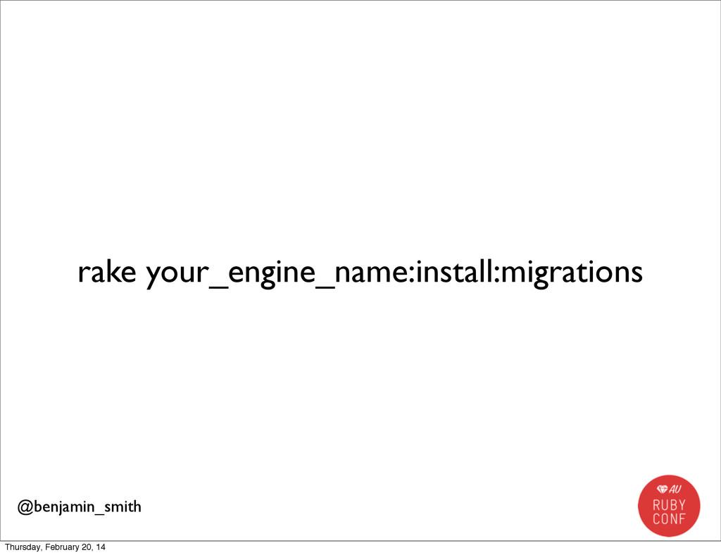 rake your_engine_name:install:migrations @benja...