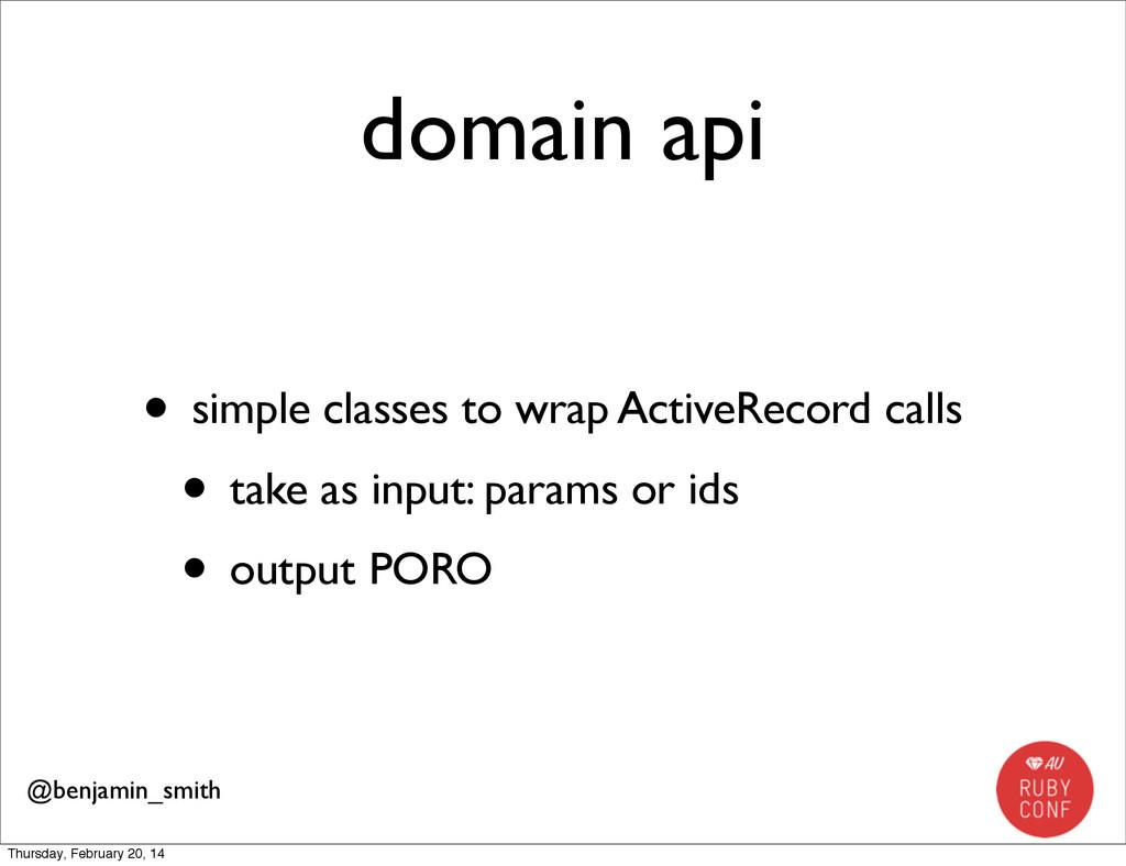 domain api • simple classes to wrap ActiveRecor...