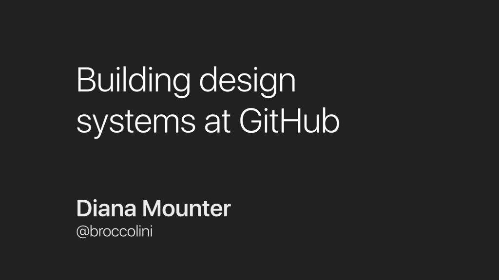 Building design systems at GitHub Diana Mounter...