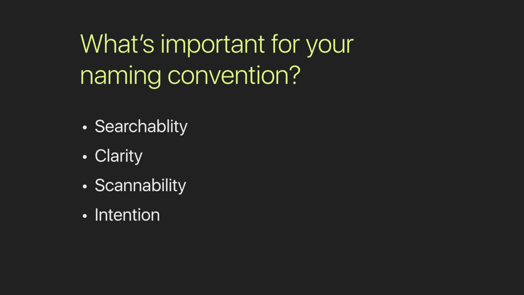 What's important for your naming convention? • ...
