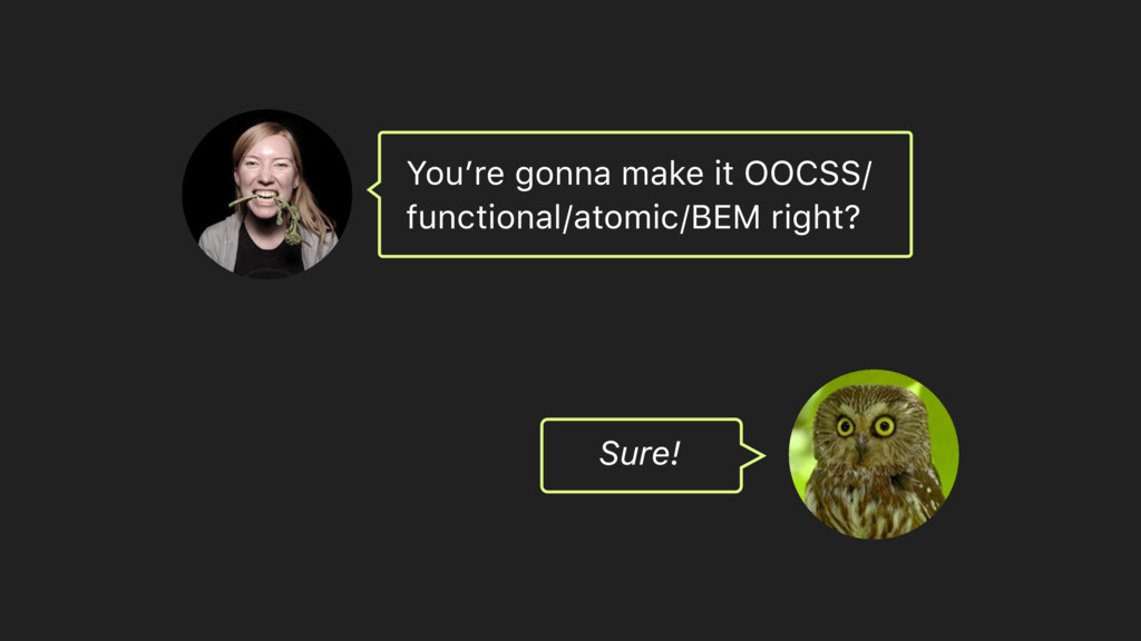Sure! You're gonna make it OOCSS/ functional/at...