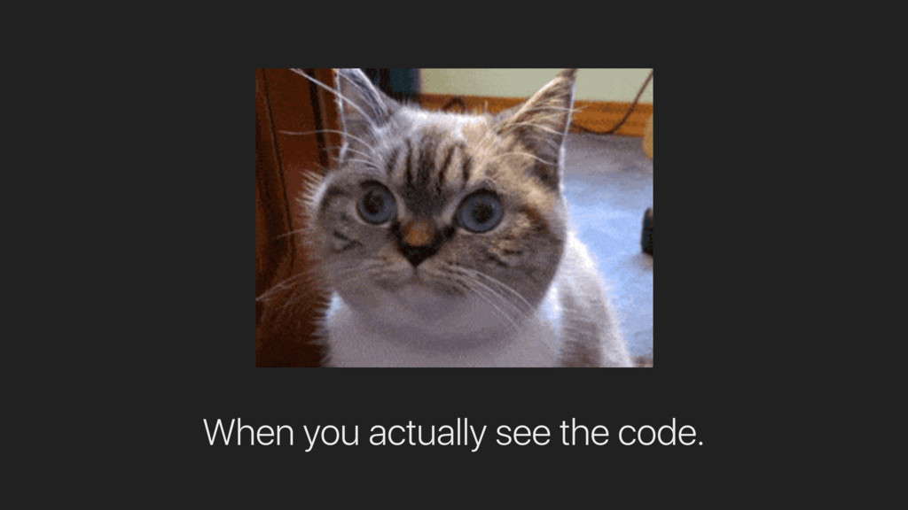 When you actually see the code.