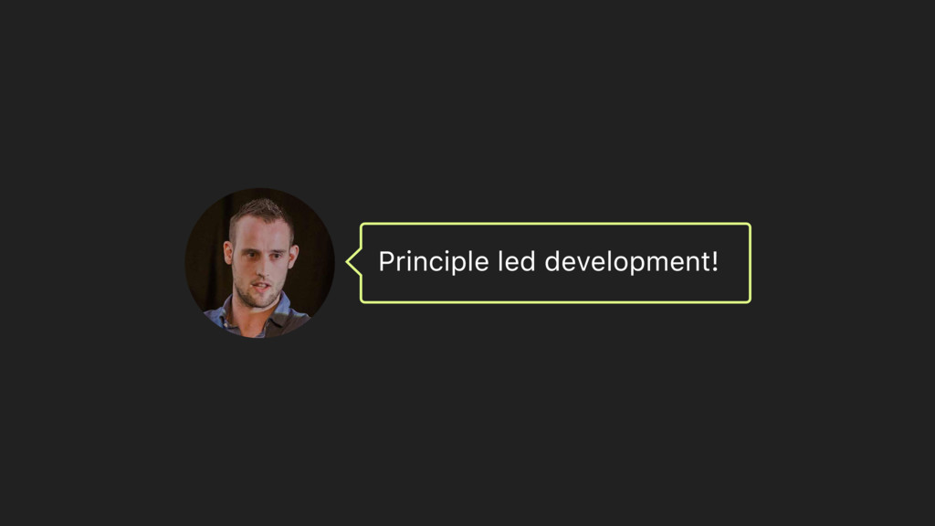 Principle led development!