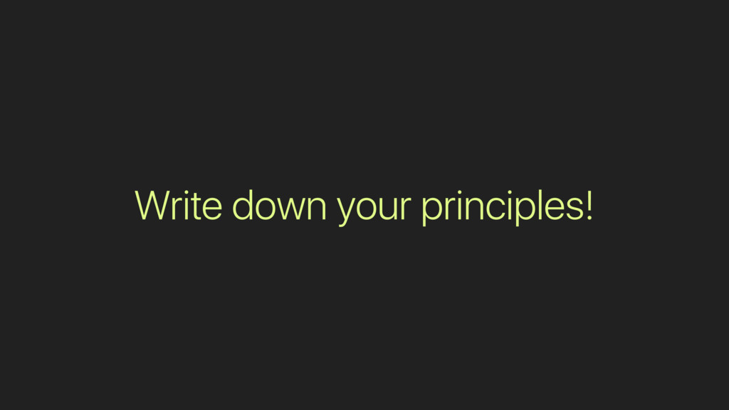 Write down your principles!