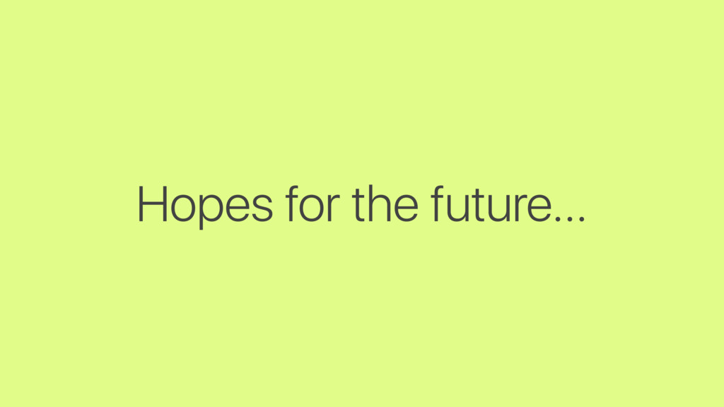 Hopes for the future…