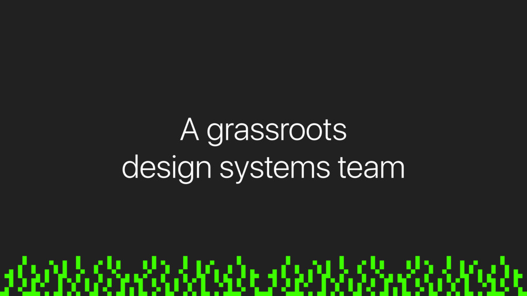A grassroots design systems team