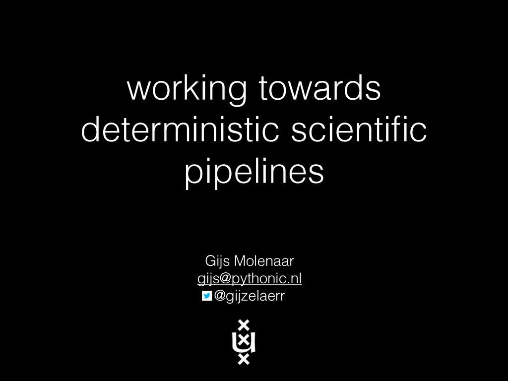 working towards deterministic scientific pipelin...