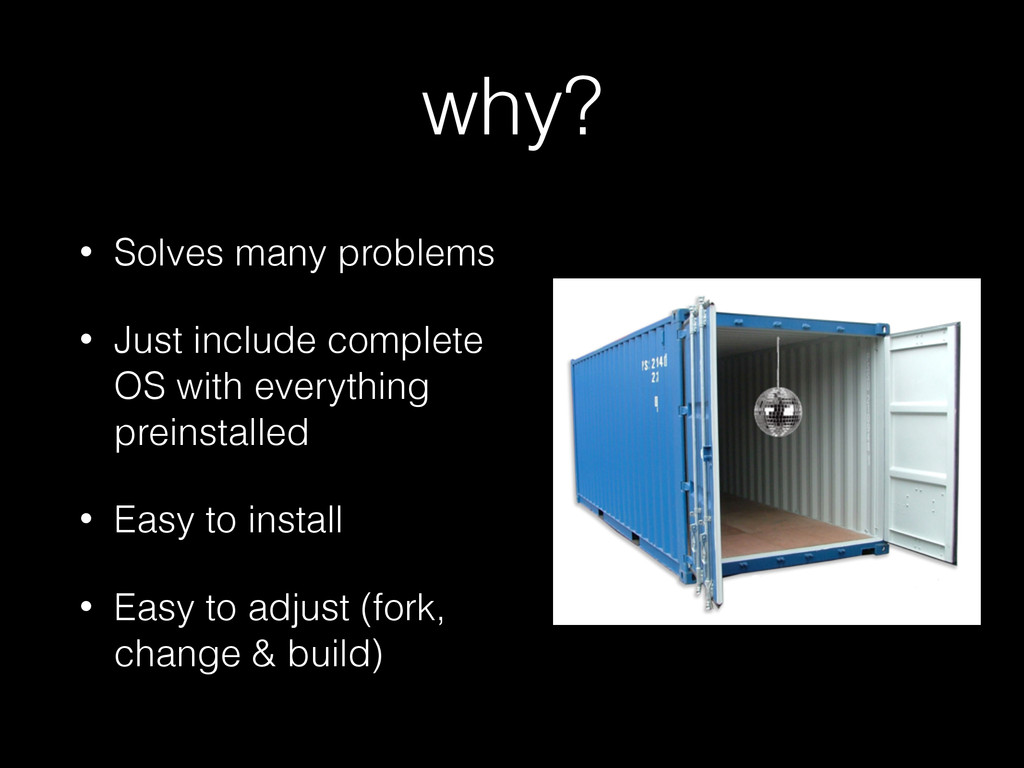 why? • Solves many problems • Just include comp...