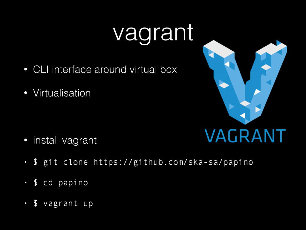 vagrant • CLI interface around virtual box • Vi...