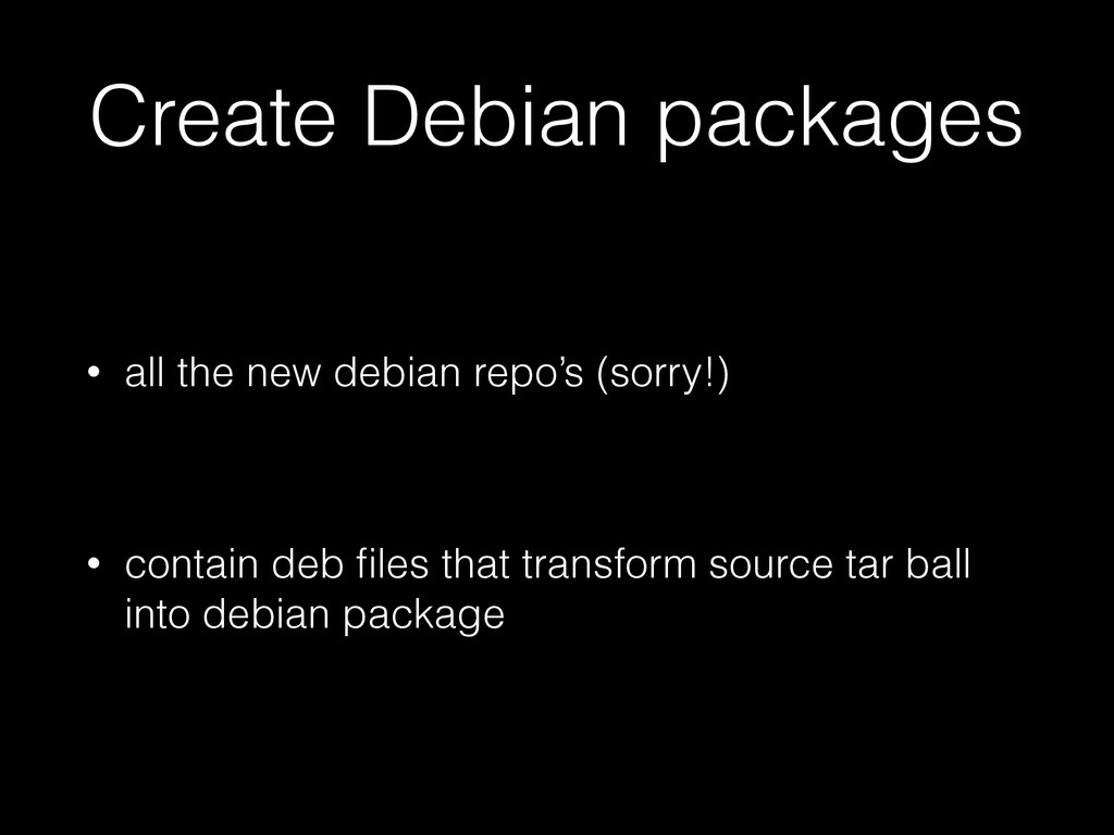 Create Debian packages • all the new debian rep...