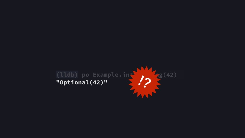 "(lldb) po Example.intToString(42) ""Optional(42)..."