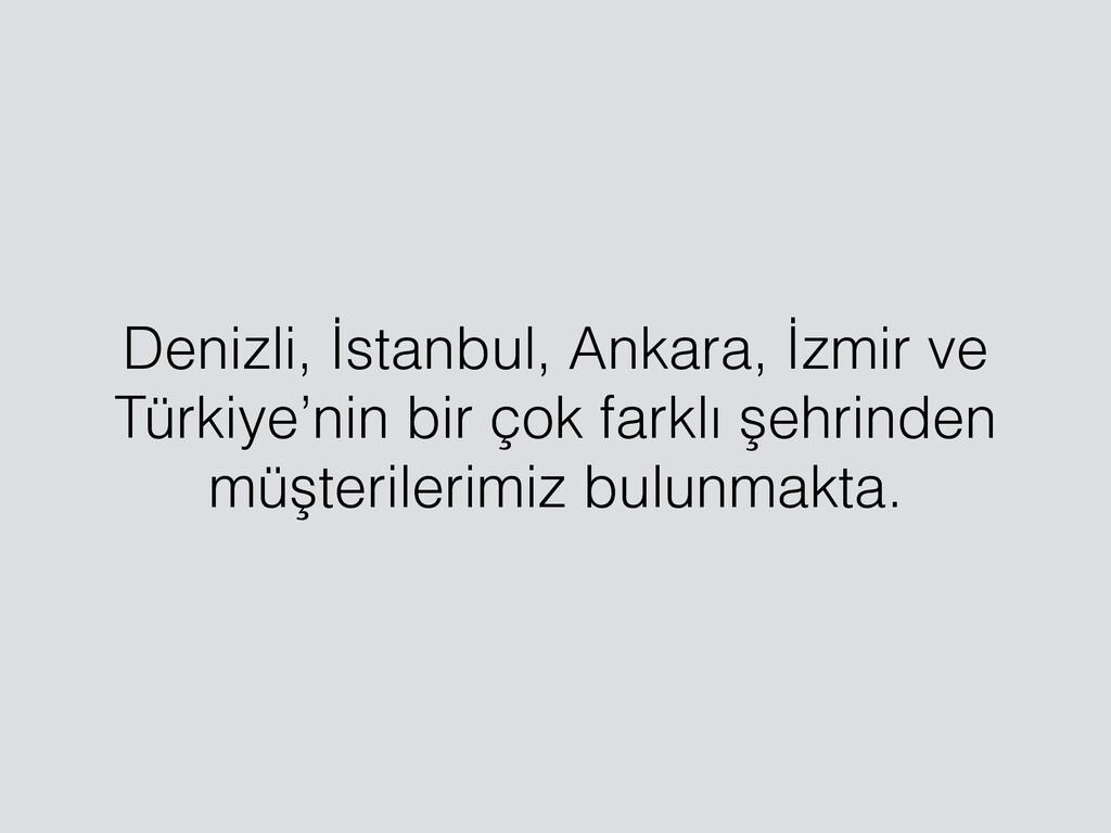 Denizli, İstanbul, Ankara, İzmir ve Türkiye'nin...